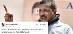 Arvind Kejriwal Cashes In On #Brexit Trend, Says Will Hold A Referendum For Delhi's Statehood!